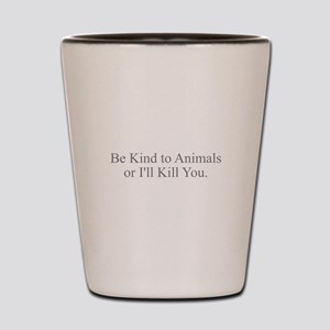 Be Kind to Animals Shot Glass