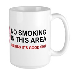 No Smoking Unless Good Shit Large Mug