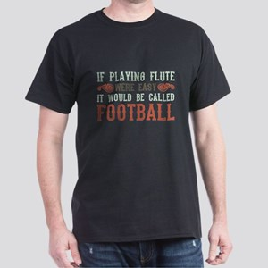 If Playing Flute Were Easy Dark T-Shirt