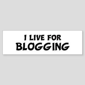 Live For BLOGGING Bumper Sticker
