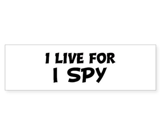 Live for i spy bumper bumper bumper sticker