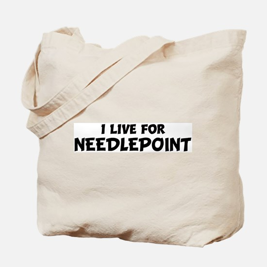 Live For NEEDLEPOINT Tote Bag