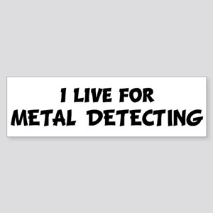 Live For METAL DETECTING Bumper Sticker