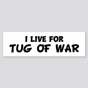 Live For TUG OF WAR Bumper Sticker