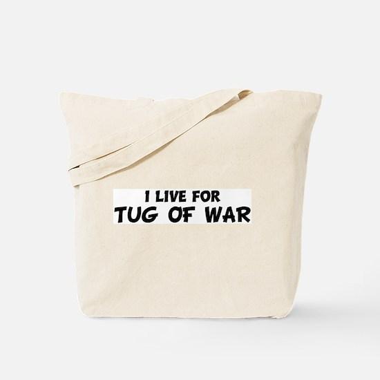 Live For TUG OF WAR Tote Bag