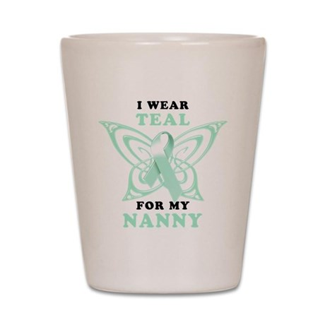I Wear Teal for my Nanny Shot Glass