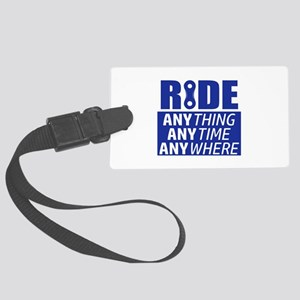 Ride, Anything, Anytime, Anywher Large Luggage Tag