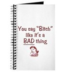You Say Bitch Like it's a Bad Thing Journal