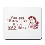 You Say Bitch Like it's a Bad Thing Mousepad
