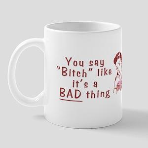 You Say Bitch Like it's a Bad Thing Mug