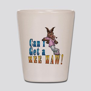 CAN I GET A HEE HAW Shot Glass