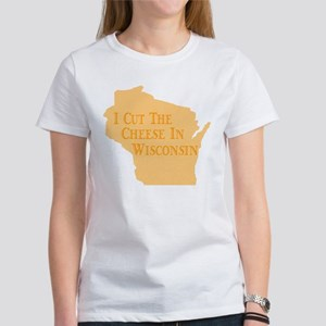 I Cut The Cheese In Wisconsin Women's T-Shirt