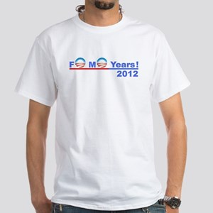 "Obama 2012 - ""4 More Years!"" White T-Shi"