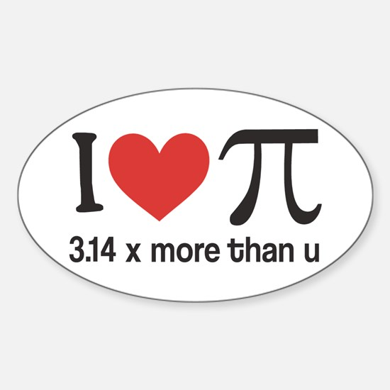 I heart pi 3.14 x more than u Sticker (Oval)