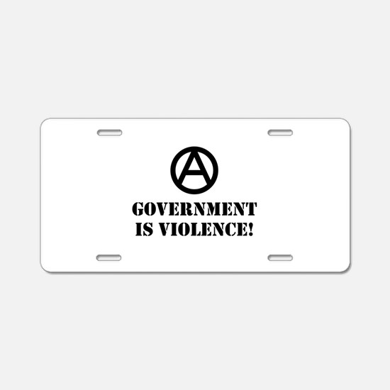 Government is Violence Aluminum License Plate