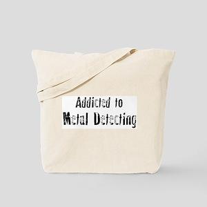Addicted to Metal Detecting Tote Bag