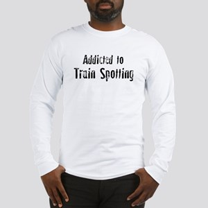 Addicted to Train Spotting Long Sleeve T-Shirt