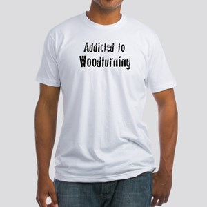 Addicted to Woodturning Fitted T-Shirt
