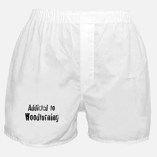 Addicted to Woodturning Boxer Shorts