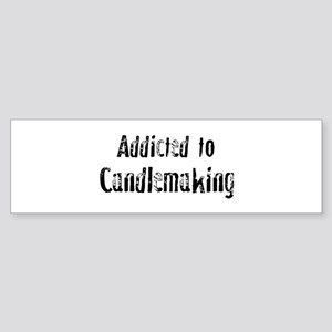 Addicted to Candlemaking Bumper Sticker