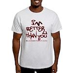I'm Better 2 Light T-Shirt