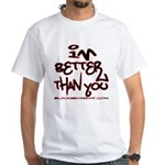 I'm Better 2 White T-Shirt