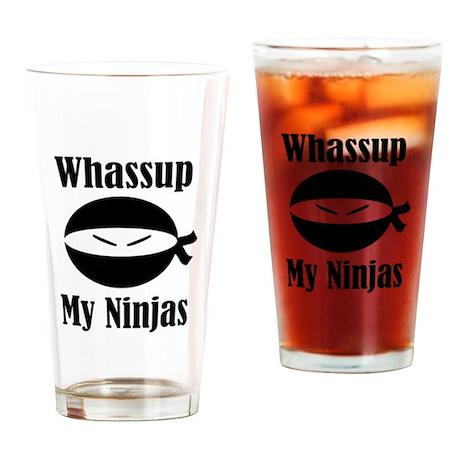 Whassup my ninjas Drinking Glass