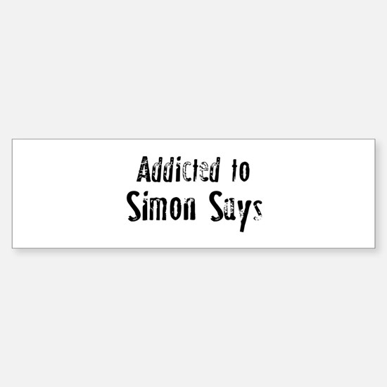 Addicted to Simon Says Bumper Bumper Bumper Sticker