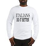 Italians Do It... Long Sleeve T-Shirt