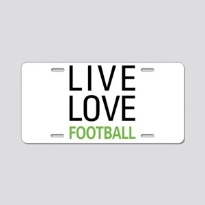 Live Love Football Aluminum License Plate
