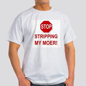 Stop Stripping My Moer Ash Grey T-Shirt