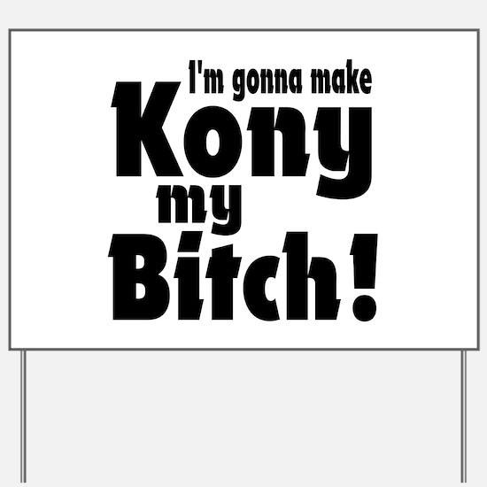 I'm Gonna Make Kony My Bitch Yard Sign