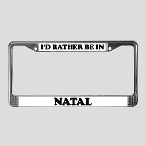 Rather be in Natal License Plate Frame