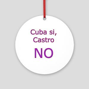 Cuba si, Castro NO. Ornament (Round)