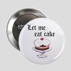 "LET ME EAT CAKE 2.25"" Button"