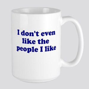 I Don't Even Like People I Li Large Mug