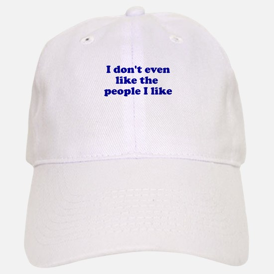 I Don't Even Like People I Li Baseball Baseball Cap