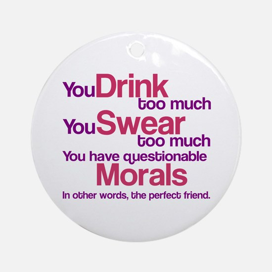 Drink Swear Morals Friend Ornament (Round)