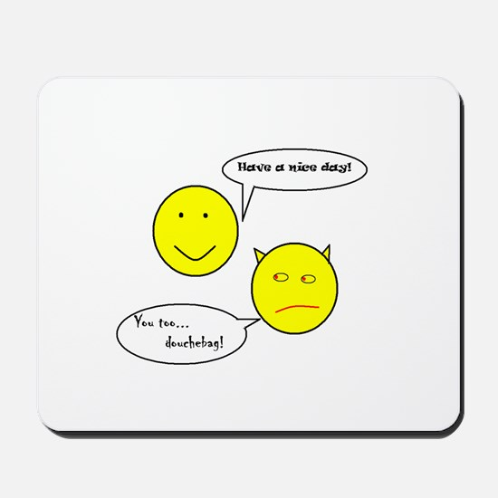 Have a nice day... douchebag Mousepad