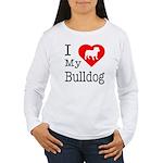 I Love My Bulldog Women's Long Sleeve T-Shirt