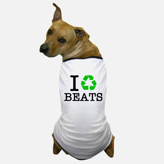 I Recycle Beats Dog T-Shirt