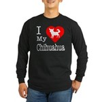 I Love My Chihuahua Long Sleeve Dark T-Shirt