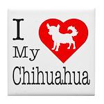 I Love My Chihuahua Tile Coaster