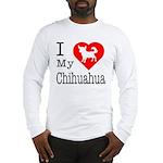 I Love My Chihuahua Long Sleeve T-Shirt