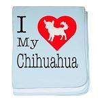 I Love My Chihuahua baby blanket