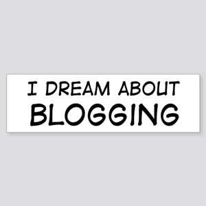 Dream about: Blogging Bumper Sticker