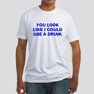 You Look Like I Could Drink Fitted T-Shirt