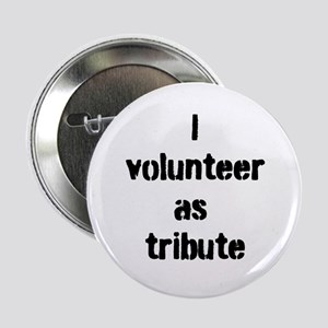 """I Volunteer as Tribute 2.25"""" Button"""