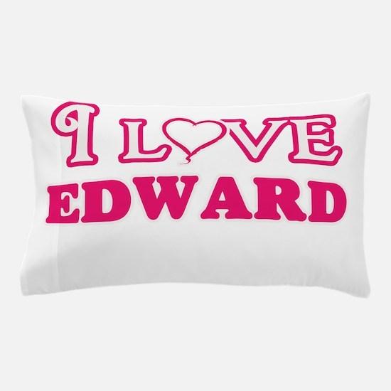 I Love Edward Pillow Case