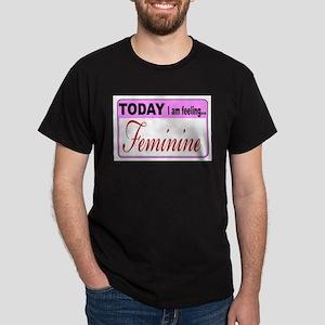 Today I Am Feeling Feminine T-Shirt
